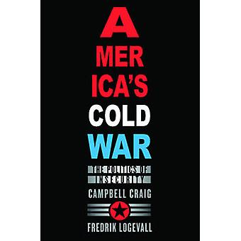 America's Cold War - The Politics of Insecurity by Campbell Craig - Fr