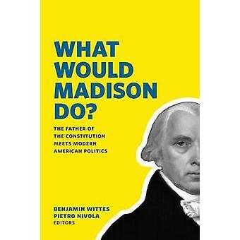 Ce qui aurait Madison? -Le père de la Constitution répond moderne A