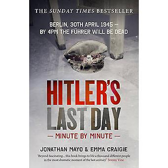 Hitler's Last Day - Minute by Minute by Jonathan Mayo - Emma Craigie -