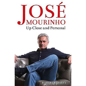 Jose Mourinho - Up Close and Personal by Robert Beasley - 978178243752