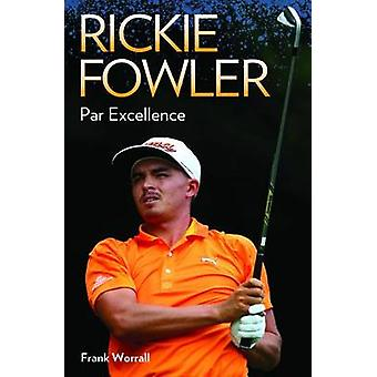 Rickie Fowler - Par Excellence by Frank Worrall - 9781784183288 Book