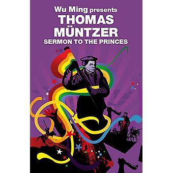 Sermon to the Princes - Wu Ming Presents by Thomas Muntzer - Wu Ming -
