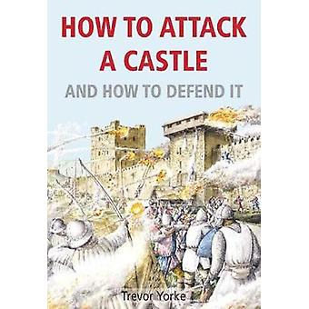 How to Attack A Castle - And How To Defend It by How to Attack A Castl