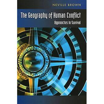 Geographie des menschlichen Konflikts - Ansätze für das Überleben von Neville Brown