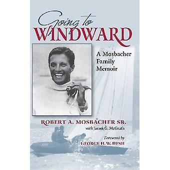 Gonna Windward - een Mosbacher familie Memoir door Robert A. Mosbacher-