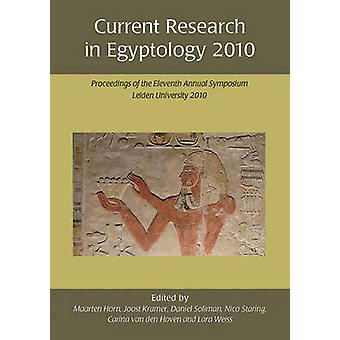 Current Research in Egyptology - Proceedings of the Eleventh Annual Sy