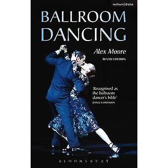 Ballroom Dancing (10th Revised edition) by Alex Moore - 9780713662665