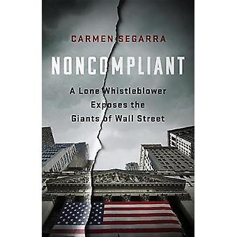 Noncompliant - A Lone Whistleblower Exposes the Giants of Wall Street
