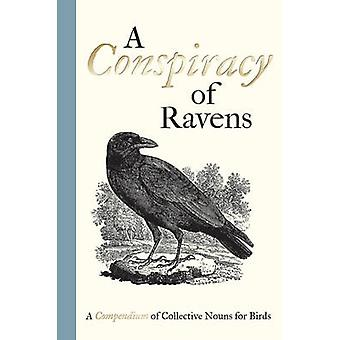 A Conspiracy of Ravens - A Compendium of Collective Nouns for Birds by
