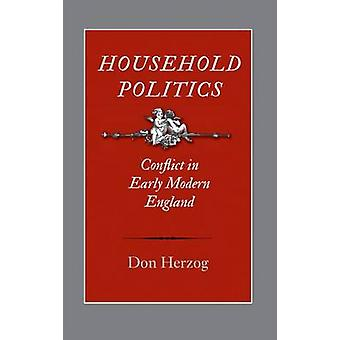 Household Politics - Conflict in Early Modern England by Don Herzog -