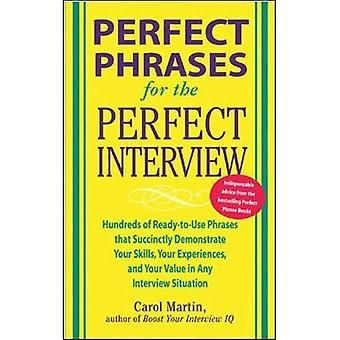 Perfect Phrases for the Perfect Interview: Hundreds of Ready-to-Use Phrases That Succinctly Demonstrate Your Skills, Your Experience and Your Value in ... in Any Interview Situation (Perfect Phrases)