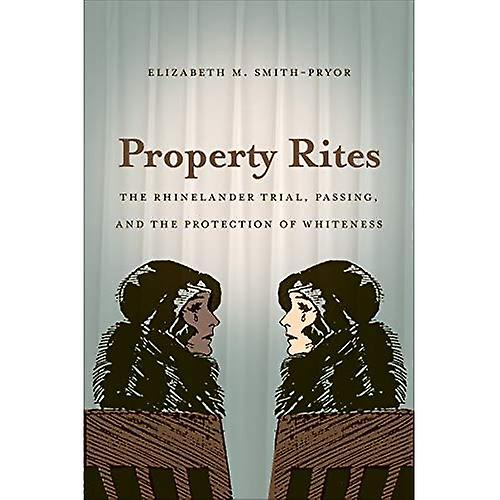 Property Rites  The Rhinelander Trial, Passing, and the Prougeection of blancness