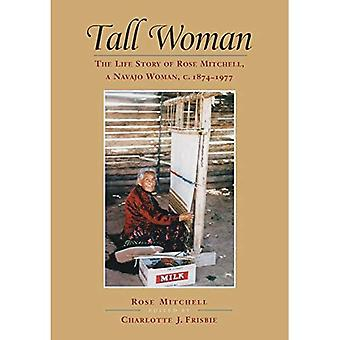 Tall Woman: The Life Story of Rose Mitchell, a Navajo Woman C. 1874-1977