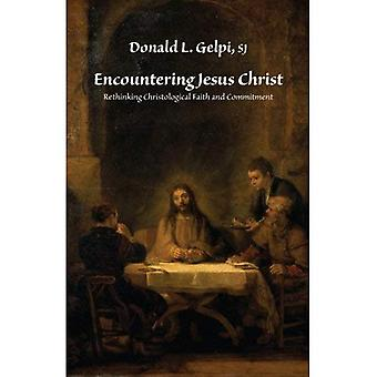 Encountering Jesus Christ: Rethinking Christological Faith and Commitment