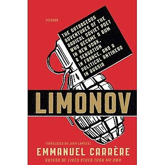 Limonov: The Outrageous Adventures of the Radical Soviet Poet Who Became a Bum in New York, a Sensation in France...
