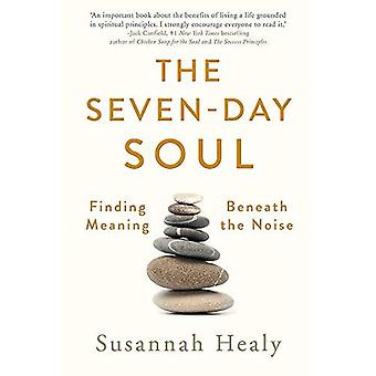 The Seven-Day Soul: Finding� Meaning Beneath the Noise