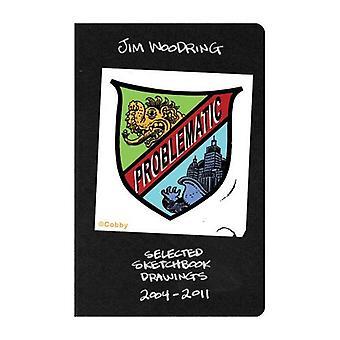 Problematic: Unfiltered Sketchbook Excerpts, 2004-2012