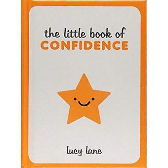 Das kleine Buch des Vertrauens: Tipps, Techniken und Angebote für eine selbstbewusste, bestimmte positive Sie