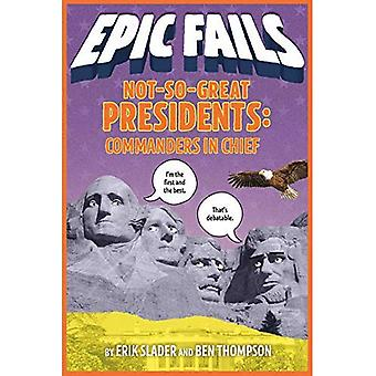 Not-So-Great Presidents: Failures, Frauds, and Cover-Ups (Epic Fails #3) (Epic Fails)