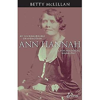 Ann Hannah, My (Un)Remarkable Grandmother: A Psychological Biography