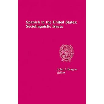Spanish in the United States Sociolinguistic Issues by Bergen & John J.