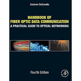 Manuel de fibre optique de données Communication A Practical Guide to Optical Networking par Decusatis & Casimer