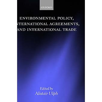 Environmental Policy International Agreements and International Trade by Ulph & Alistair
