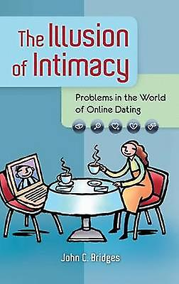 The Illusion of Intimacy Problems in the World of Online Dating by Bridges & John