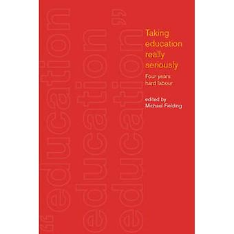 Taking Education Really Seriously Three Years Hard Labour by Fielding & M.