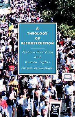 A Theology of Reconstruction NationBuilding and Huhomme Rights by VillaVicencio & Charles