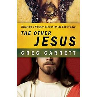 O outro Jesus, rejeitando uma religião do medo para o Deus do amor por Garrett & Greg