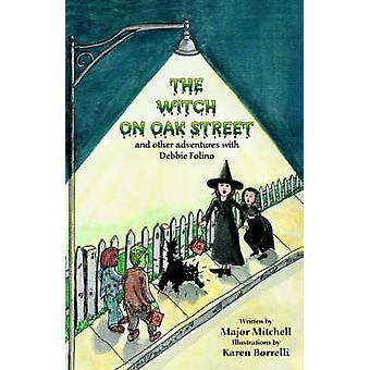 The Witch on Oak Street and Other Adventures with Debbie Folino by Mitchell & Major L.