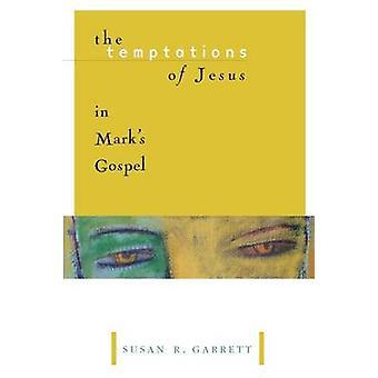 The Temptations of Jesus in Marks Gospel by Garrett & Susan R.