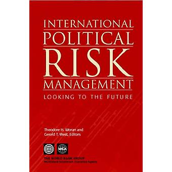 International Political Risk Management Looking to the Future by Moran & Theodore H.