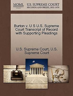 Burton v. U S U.S. Supreme Court Transcript of Record with Supporting Pleadings by U.S. Supreme Court