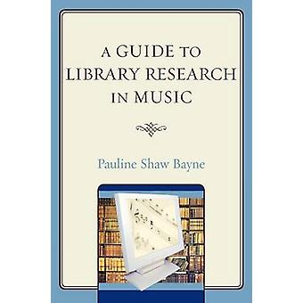 Guide to Library Research in Music by Bayne & Pauline Shaw