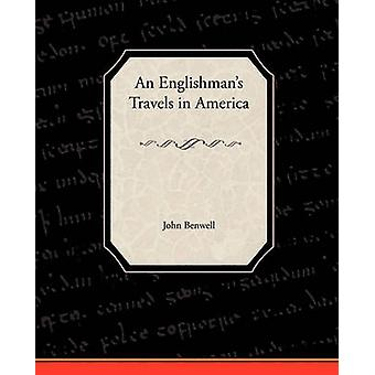 An Englishmans Travels in America by Benwell & John