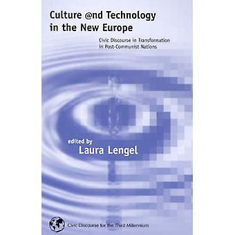 Culture and Technology in the New Europe Civic Discourse in Transformation in PostCommunist Nations by Lengel & Laura