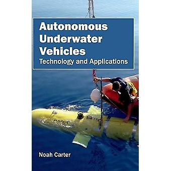 Autonomous Underwater Vehicles Technology and Applications by Carter & Noah