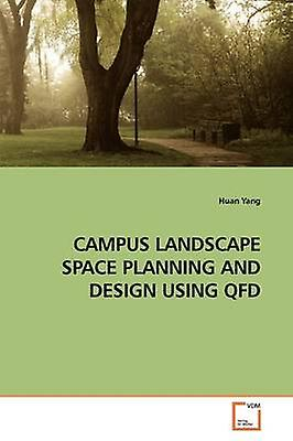 CAMPUS LANDSCAPE SPACE PLANNING AND DESIGN USING QFD by Yang & Huan