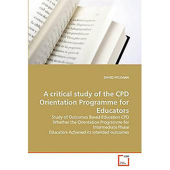 A critical study of the CPD Orientation Programme for Educators by NTLOANA & DAVID
