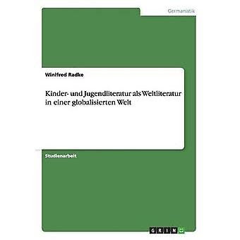 Kinder und Jugendliteratur als Weltliteratur in einer globalisierten Welt by Radke & Winifred