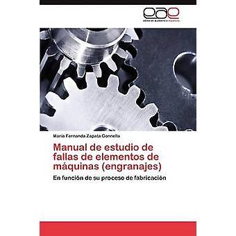 Manual de estudio de fallas de elementos de mquinas engranajes by Zapata Gonnella Mara Fernanda