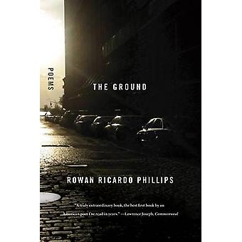 The Ground by Rowan Ricardo Phillips - 9780374533847 Book
