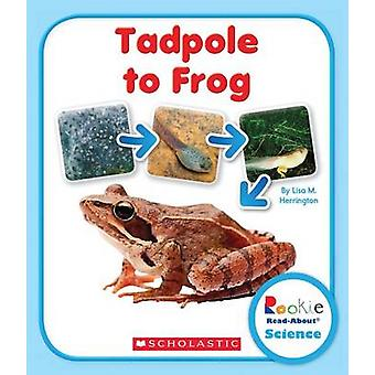 Tadpole to Frog by Lisa M Herrington - 9780531249789 Book