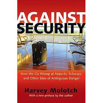 Against Security - How We Go Wrong at Airports - Subways - and Other S