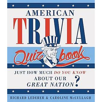 American Trivia Quiz Book - Just How Much Do You Know about Our Great