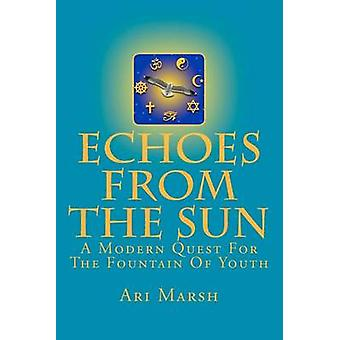 Echoes from the Sun - A Modern Quest for the Fountain of Youth by Ari