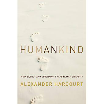 Humankind - How Biology and Geography Shape Human Diversity by Alexand