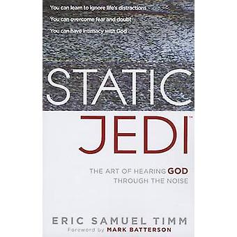 Static Jedi - The Art of Hearing God Through the Noise by Eric Samuel